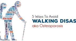 5 Ways To Avoid Walking Disaster aka Osteoporosis