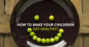 10 Tricks to Make Your Children Eat Healthy
