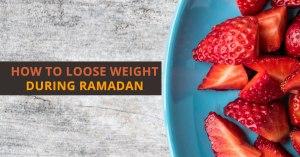 Loose weight in Ramadan