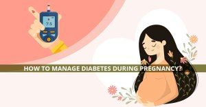 Managing diabetes during pregnancy