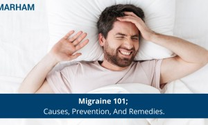 Migraine 101; Causes, Prevention And Remedies.