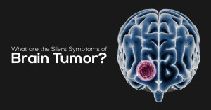 What are the Silent Symptoms of Brain Tumor