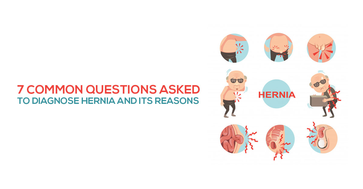 7 Common Questions Asked to Diagnose Hernia and the Reasons
