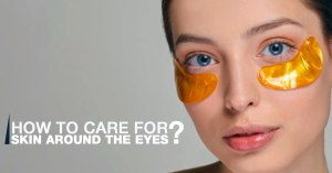 How to Care For Skin Around the Eyes