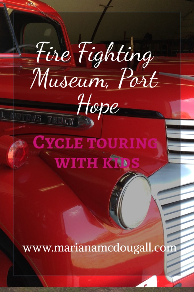 Fire fighting museum, port hope, cycle touring with kids