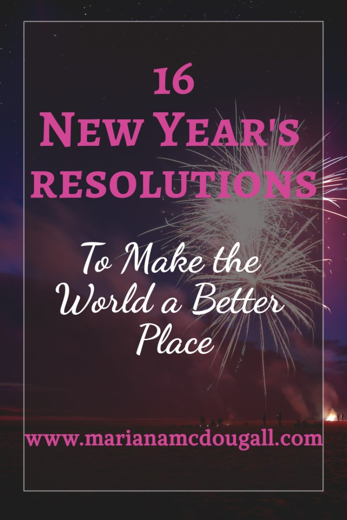 16 near year's resolutionos to make the world a better place on www.marianamcdougall.com