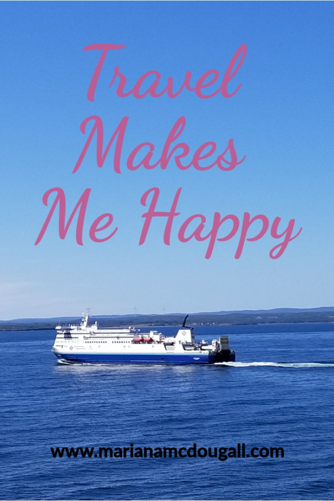 Travel Makes Me Happy, www.marianamcdougall.com, pink and white text in front of a picture of a ferry on the atlantic ocean.