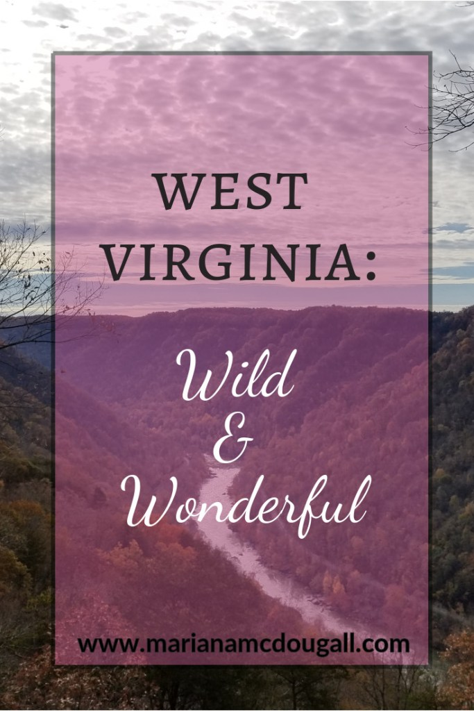 Pinterest Image: West Virginia: Wild & Wonderful, www.marianamcdougall.com, National River Gorge National River in background