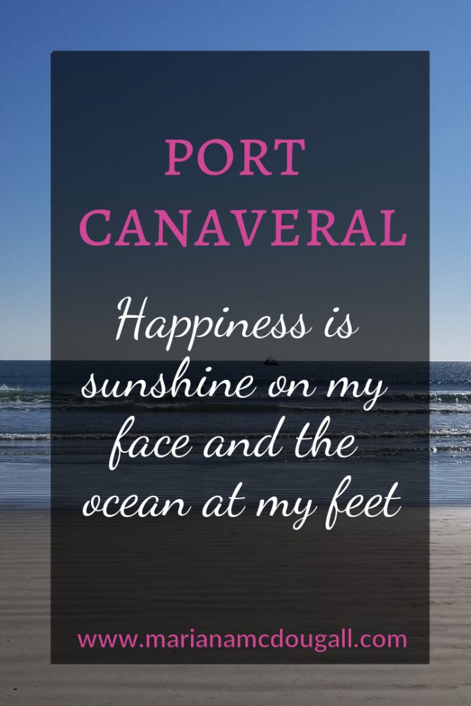 Port Canaveral: Happiness is sunshine on my face and the ocean at my feet, www.marianamcdougall.com. Picture of Jetty Park beach in background.