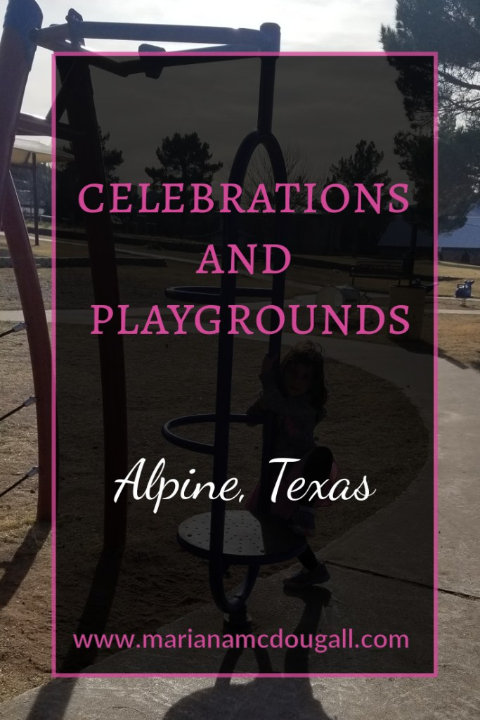 "Pinterest title image. White and Pink font says ""Celebrations and playgrounds, Alpine, Texas, www.marianamcdougall.com."" Background photo by Mariana Abeid-McDougall. A 4-year-old girl hangs off playground equipment."