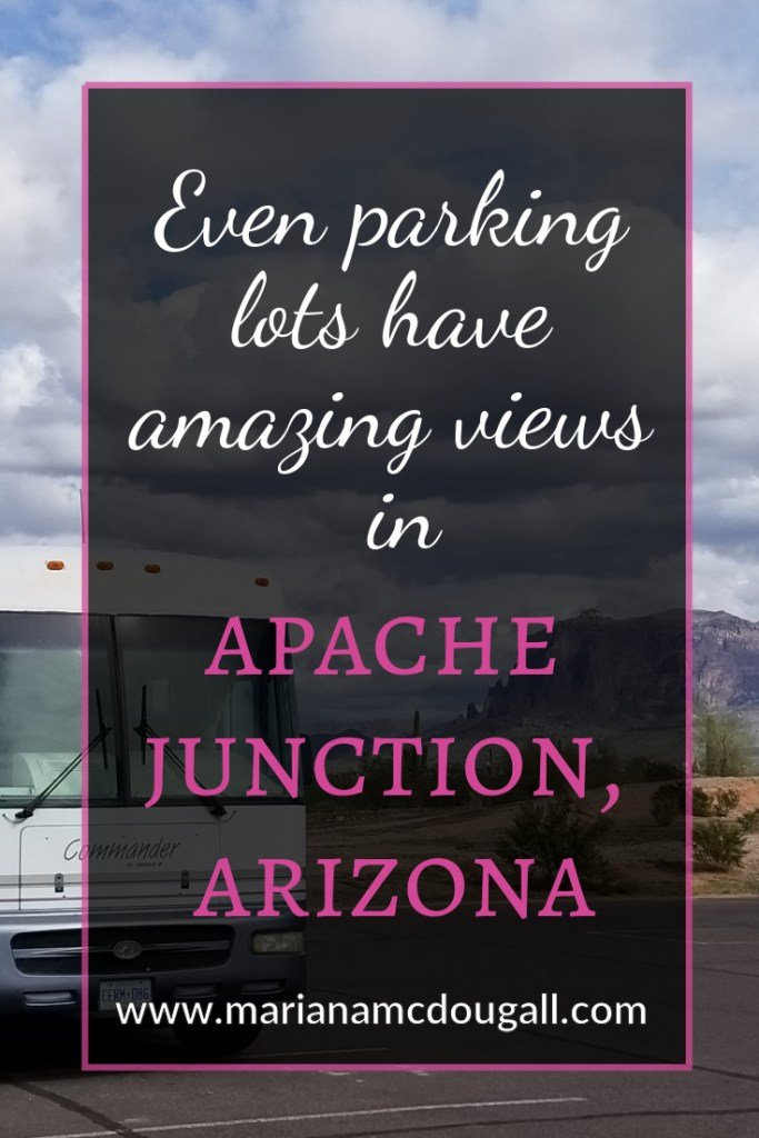 Pinterest Blog Title Image: Even Parking Lots have amazing views in Apache Junciton, Arizona. www.marianamcdougall.com. Background photo shows an RV and mountains in the distance.