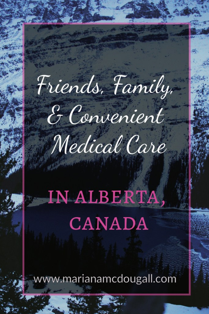 Friends, Family, & Convenient Medical Care in Alberta, Canada, www.marianamcdougall.com. Background photo by Alec Favale on Unsplash shows mountains and a lake in Alberta.