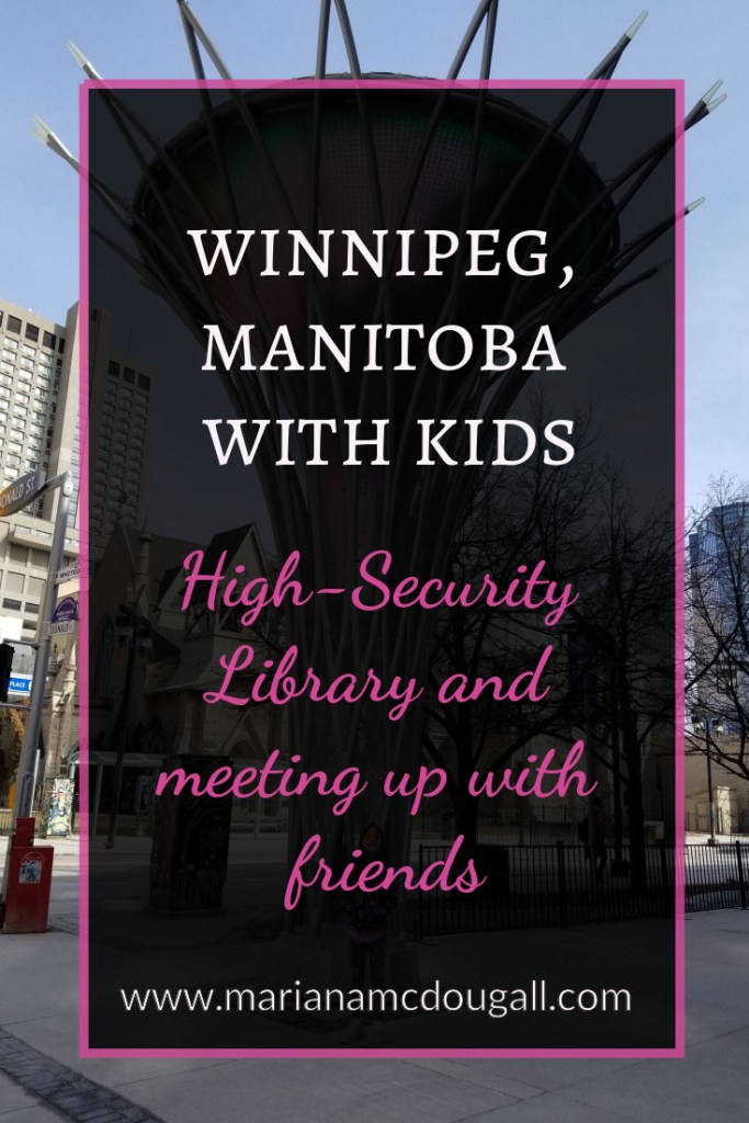 Winnipeg, Manitoba: high-security library & meeting up with friends
