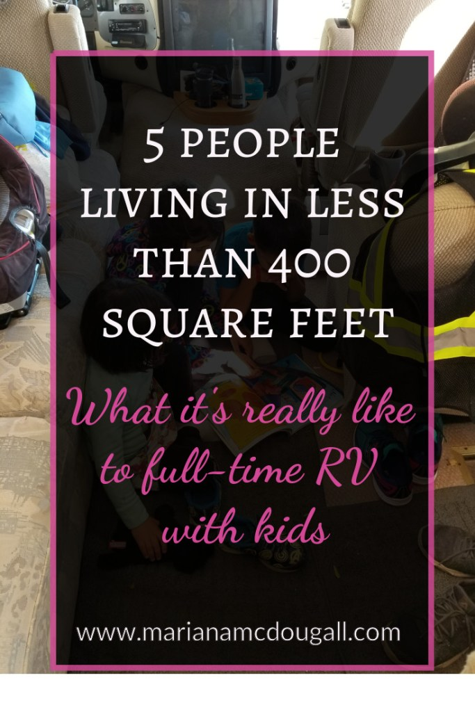 "5 people living in less than 400 square feet: What it's really like to full-time RV with kids, www.marianamcdougall.com. Background photo shows three children reading a book whiles sitting on the narrow floor of an RV ""living room"""
