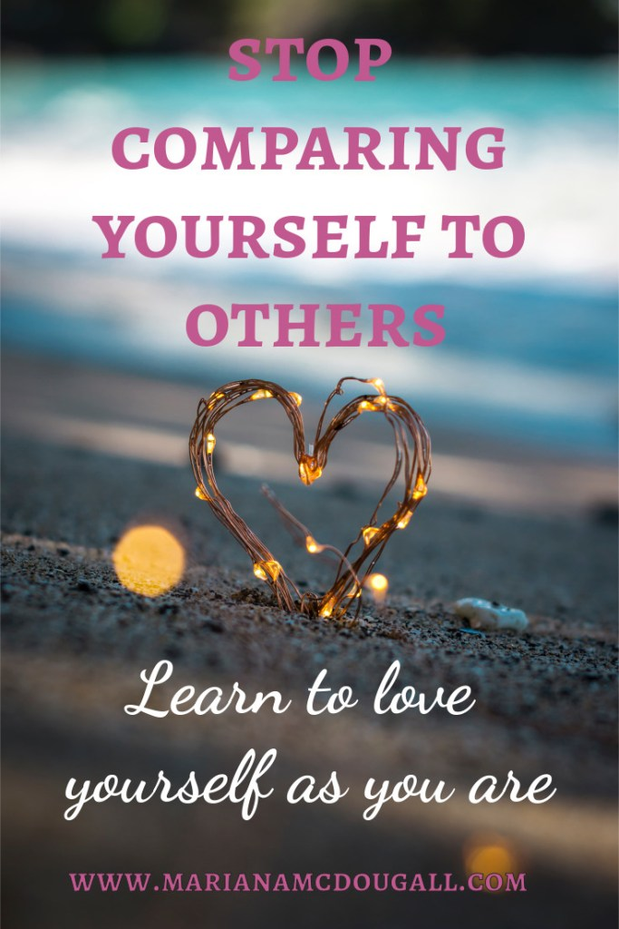 Stop comparing yourself to others: learnt o love yourself as you are, www.marianamcdougall.com