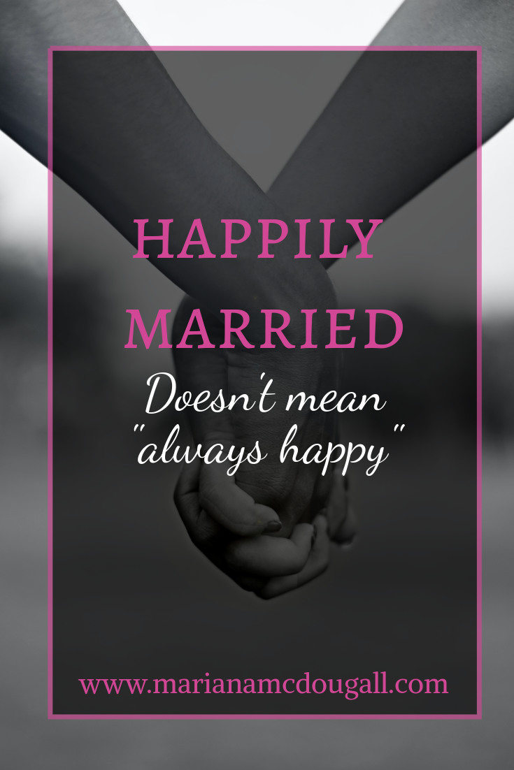 "Happily married doesn't mean ""always happy,"" www.marianamcdougall.com. Background photo of interlocked hands by bhuvanesh gupta on Unsplash"