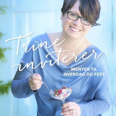 Trine inviterer – Menyer til hverdag og fest