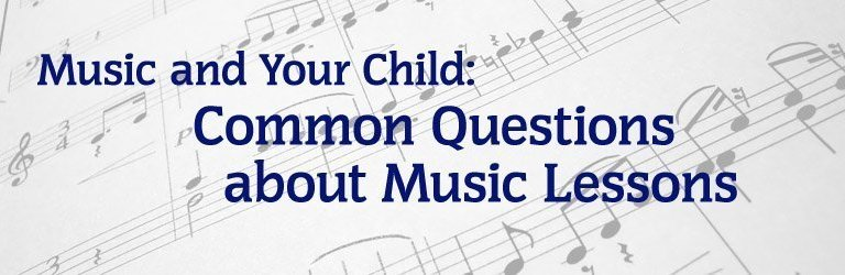 Music and Your Child: Common Questions about Music Lessons