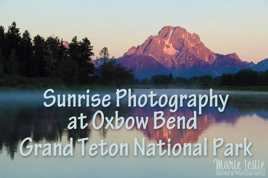 Sunrise Photography at Oxbow Bend, Grand Teton National Park