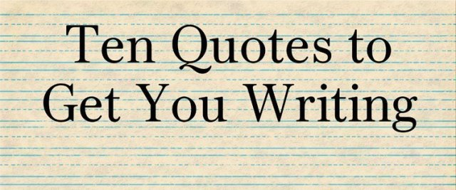 Ten Quotes to Get You Writing