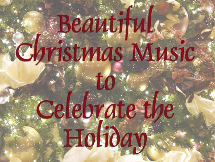 Beautiful Christmas Music to Celebrate the Holiday