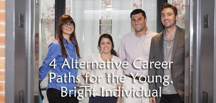4 Alternative Career Paths for the Young, Bright Individual