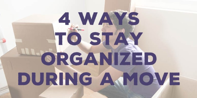 4 Ways to Stay Organized during a Move