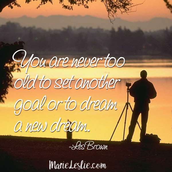 You are never too old to set another goal or dream a new dream.