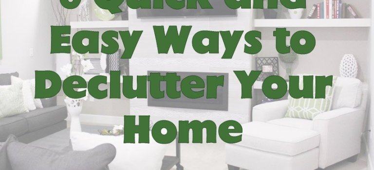 6 Quick and Easy Ways to Declutter Your Home