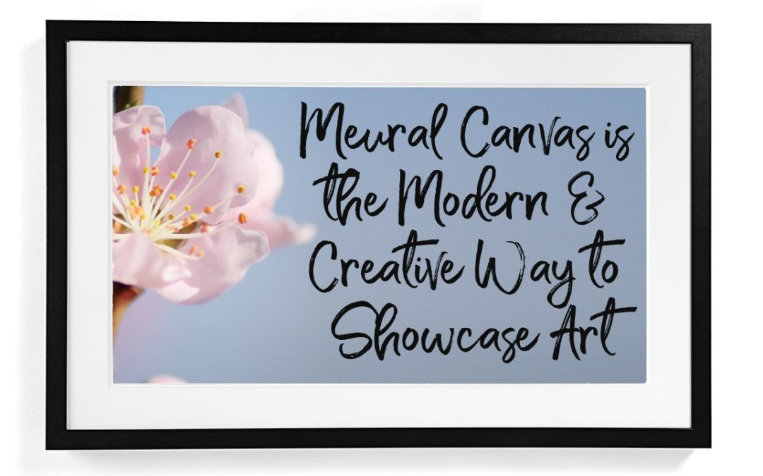 Meural Canvas is the Modern & Creative Way to Showcase Art