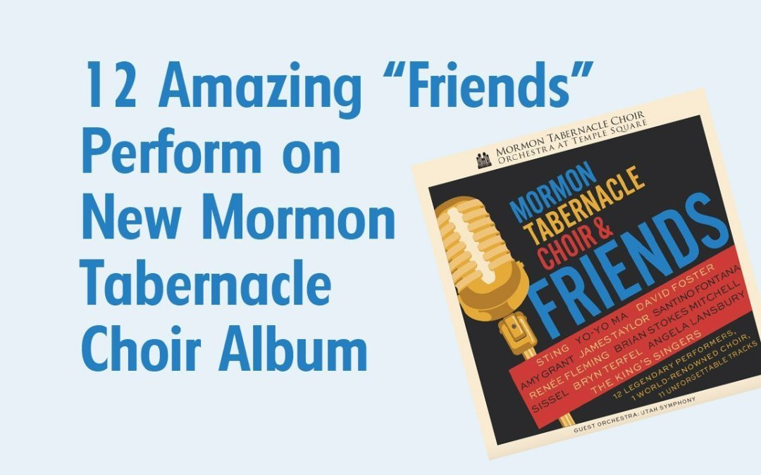 "12 Amazing ""Friends"" Perform on New Mormon Tabernacle Choir Album–Review"