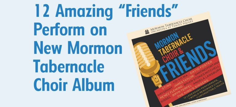 "12 Amazing ""Friends"" Perform on New Mormon Tabernacle Choir Album–Review"