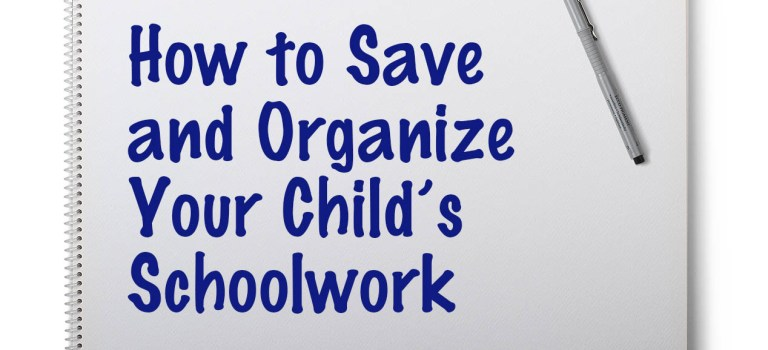 How to Save and Organize Your Child's Schoolwork