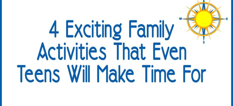 4 Exciting Family Activities That Even Teens Will Make Time For
