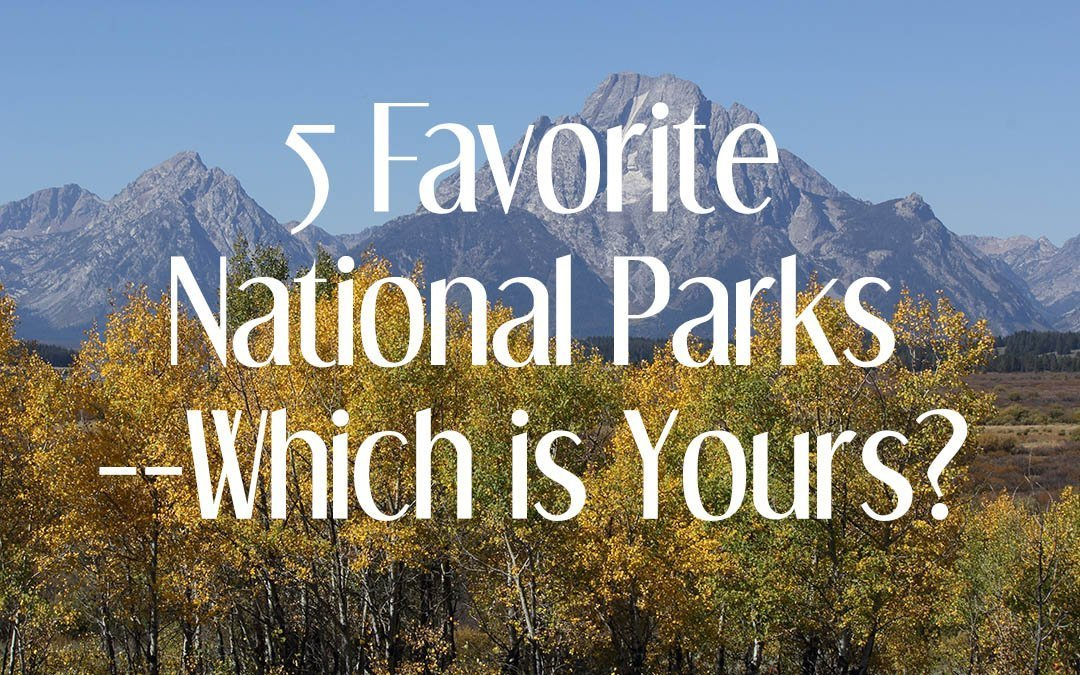 5 Favorite National Parks–Which is Yours? #FindYourPark