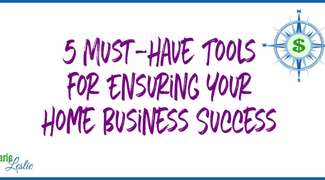 5 Must-Have Tools for Ensuring Your Home Business Success
