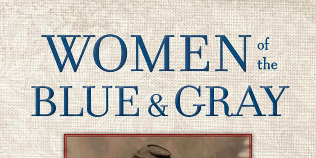 Review: Women of the Blue and Gray: True Stories of Mothers, Medics, Soldiers, and Spies of the Civil War