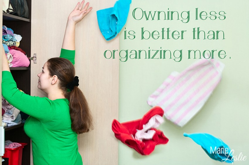 Owning less is better than organizing more.