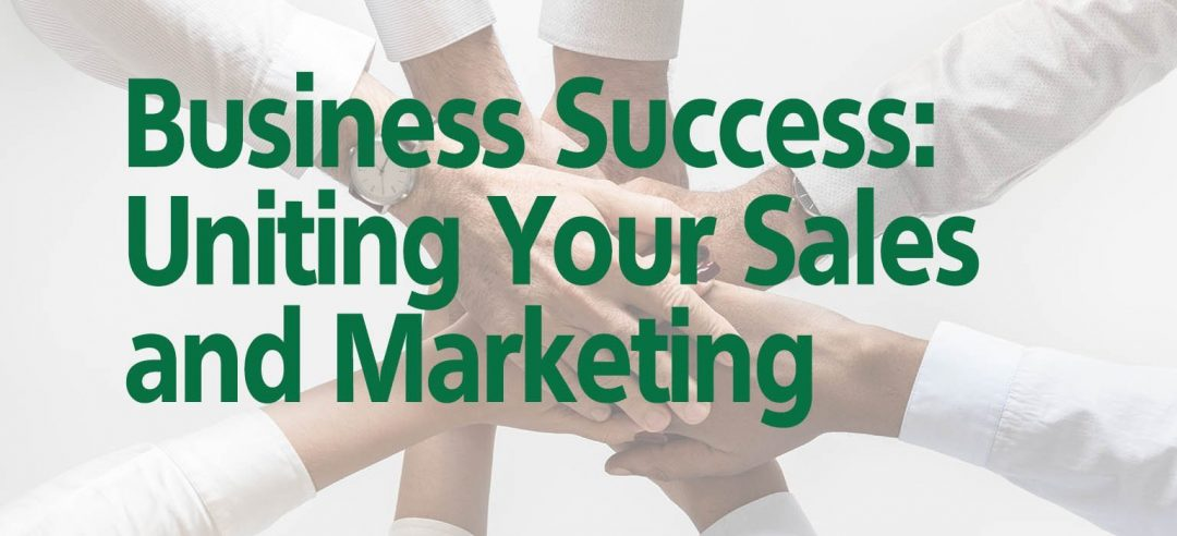 Business Success: Uniting Your Sales and Marketing Team