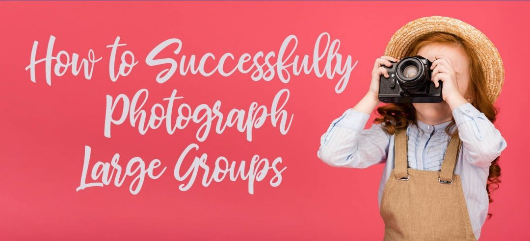 How to Successfully Photograph Large Groups