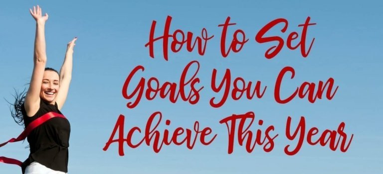 How to Set Goals You Can Achieve This Year
