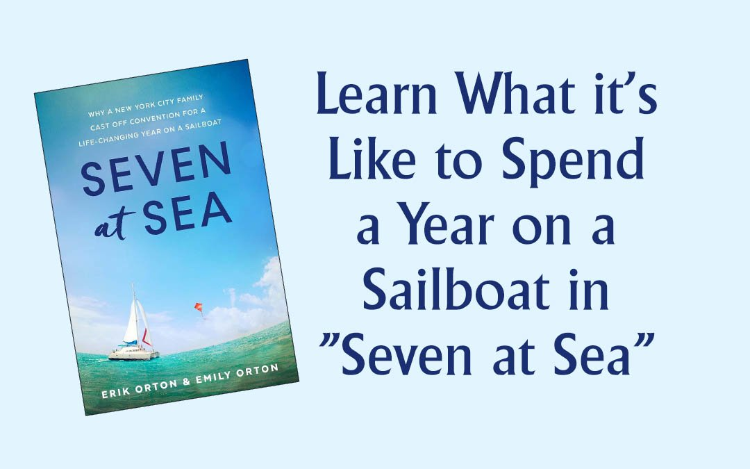 "Learn What it's Like to Spend a Year on a Sailboat in ""Seven at Sea"""