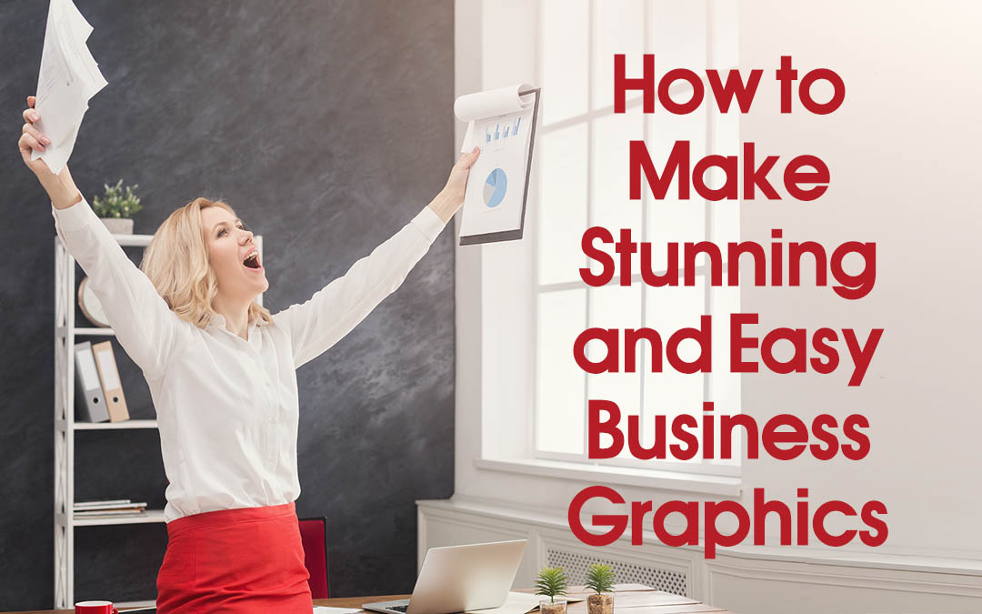 How to Make Stunning and Easy Business Graphics