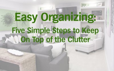 Easy Organizing–Five Simple Steps to Keep on Top of the Clutter