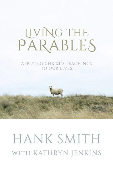 Living the Parables-Applying Christ's Teachings to Our Lives