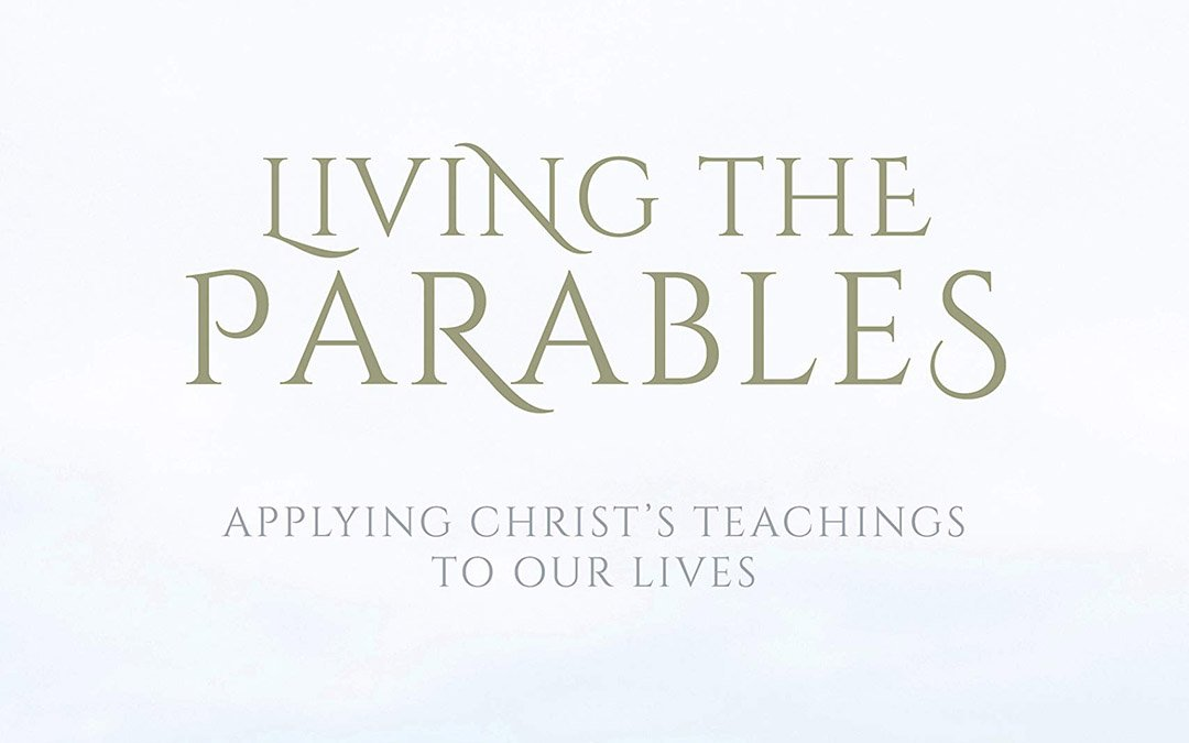 Living the Parables: Applying Christ's Teachings to Our Lives