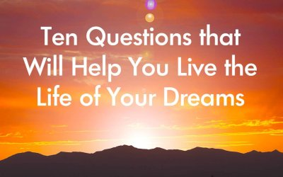 Ten Questions that Will Help You Live the Life of Your Dreams