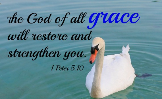 The God of all grace will restore and strengthen you.