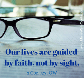 Our lives are guided by faith, not by sight.