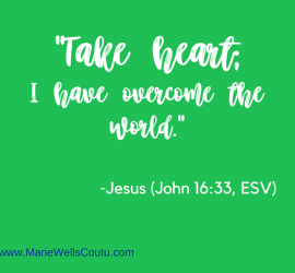 """Take heart; I have overcome the world."""